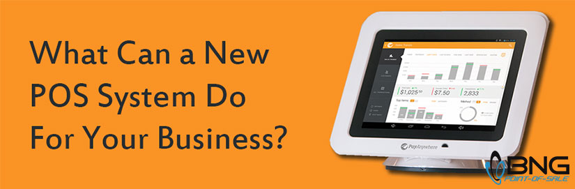 What Can a New POS System Do For Your Business - BNG Point-of-Sale - Fargo ND